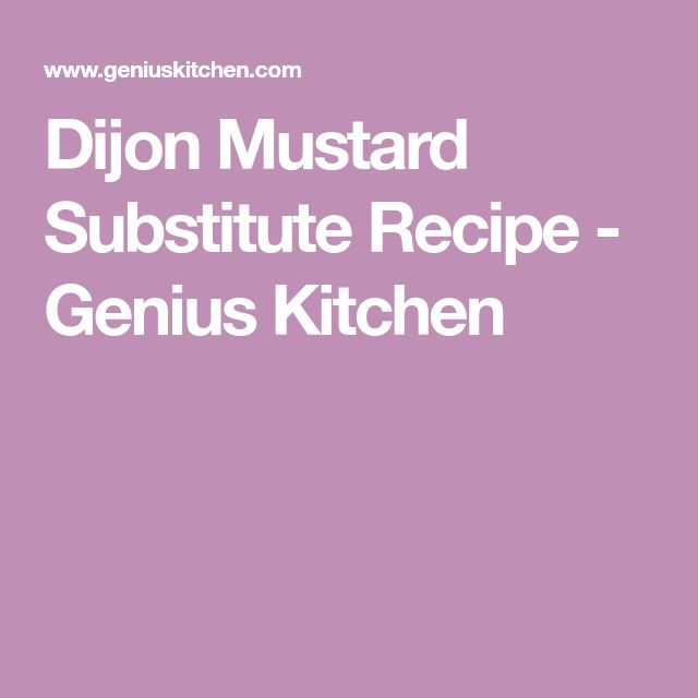 Dijon Mustard Substitute Recipe - Genius Kitchen