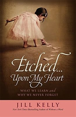Etched... Upon My Heart: What We Learn And Why We Never Forget by Jill Kelly (5/5 stars)