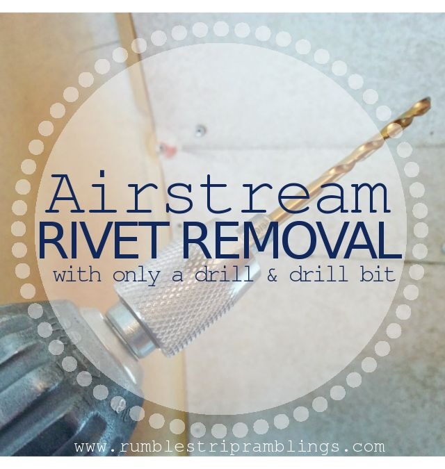 Airstream Rivet Removal with drill Airstream Renovation, Airstream, RV, Tiny House