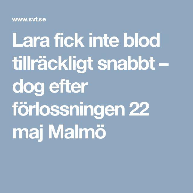 Lara fick inte blod tillräckligt snabbt – dog efter förlossningen 22 maj Malmö
