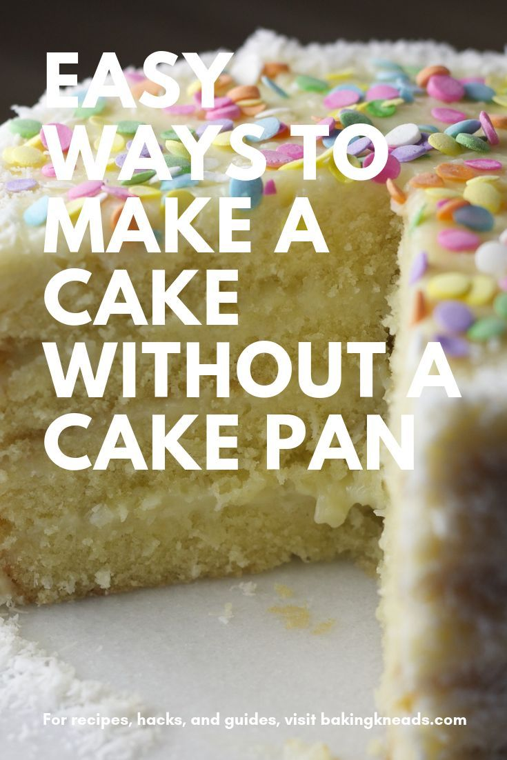 Easy Ways To Make A Cake Without A Cake Pan Cake Pans How To