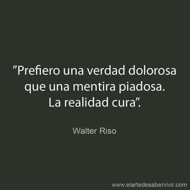La realidad cura #frases #citas #WalterRiso