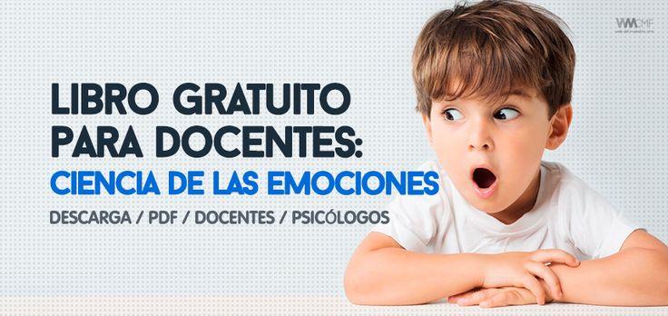 LIBRO PARA DOCENTES Y PSICÓLOGOS: CIENCIA DE LAS EMOCIONES, TOTALMENTE GRATIS!!