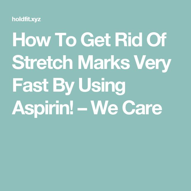 How To Get Rid Of Stretch Marks Very Fast By Using Aspirin! – We Care