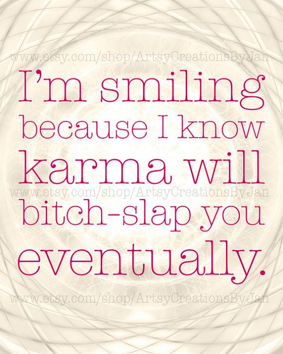 """I'm smiling because I know karma will bitch-slap you eventually."" - Unknown #quotes"