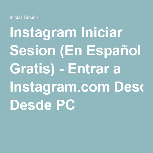 Instagram Iniciar Sesion (En Español Gratis) - Entrar a Instagram.com Desde PC