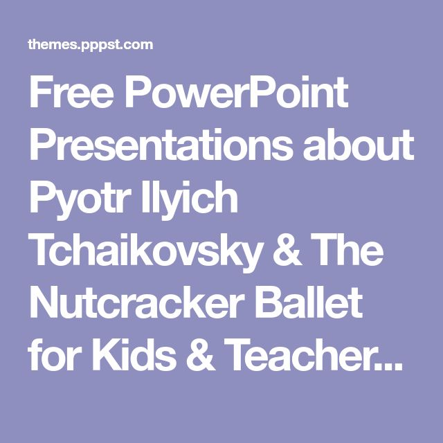 Free PowerPoint Presentations about Pyotr Ilyich Tchaikovsky & The Nutcracker Ballet for Kids & Teachers (K-12)