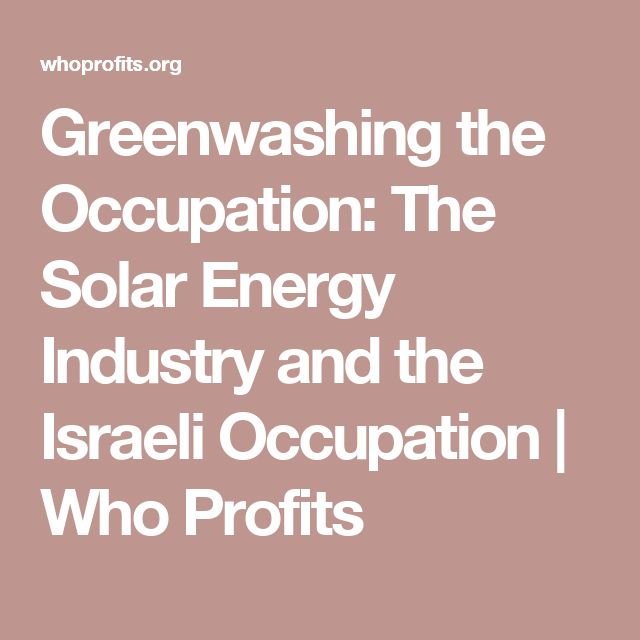 Greenwashing the Occupation: The Solar Energy Industry and the Israeli Occupation   Who Profits