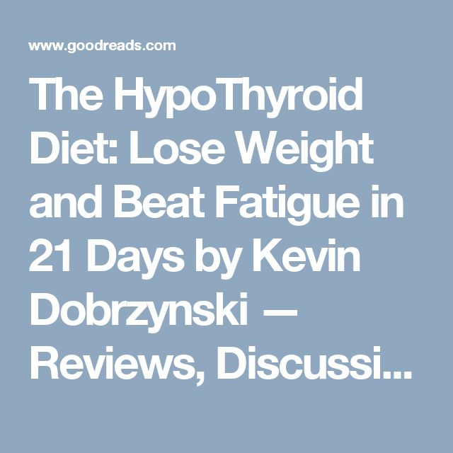 The HypoThyroid Diet: Lose Weight and Beat Fatigue in 21 Days by Kevin Dobrzynski — Reviews, Discussion, Bookclubs, Lists