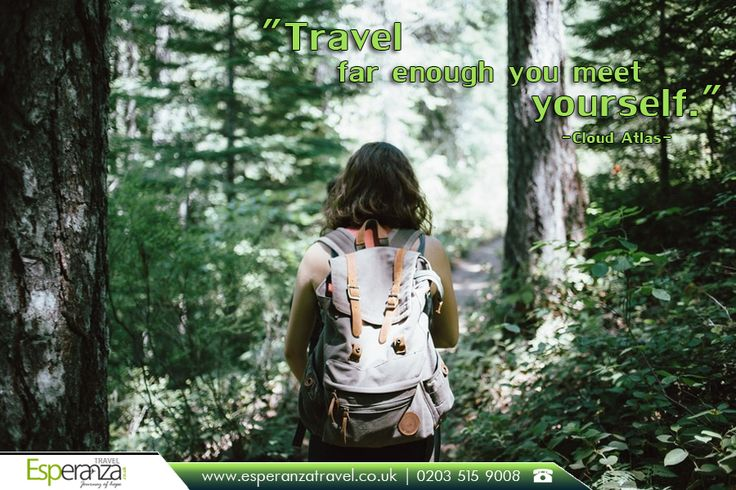 "Travel Quote:  |    ""Travel far enough you meet yourself.""  |   -Cloud Atlas  |    Book now: http://www.esperanzatravel.co.uk/?utm_source=pinterest&utm_medium=social&utm_campaign=travel-quote-travel-far-enough&utm_term=esperanza-travel  |    #travelquotes #quotes #quoteoftheday #picoftheday #girl #girltravel #beautiful #photo #pic #tourism #wonderful #flights #travel #travelling #travelblog #traveldiaries #booknow #bookonline #esperanza #esperanzatravel #cheapflights #travelagents"