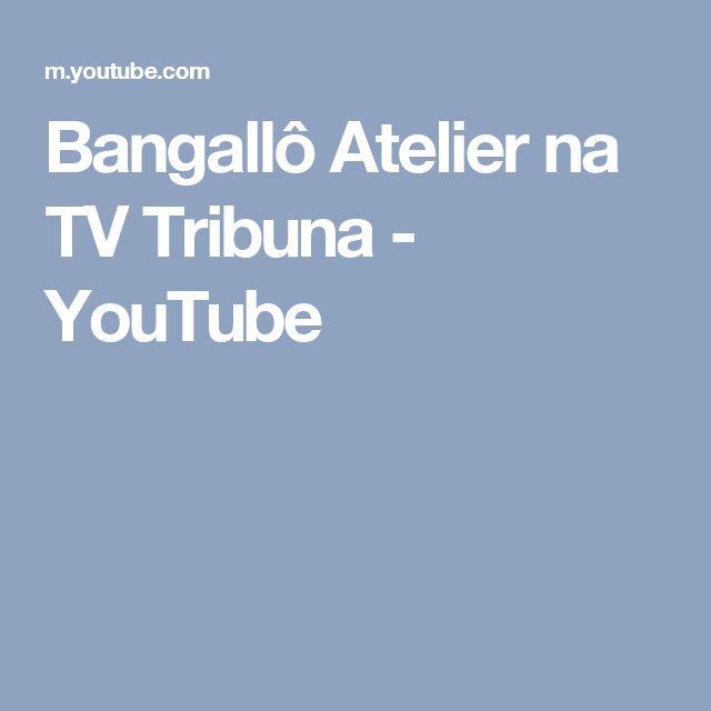 Bangallô Atelier na TV Tribuna - YouTube