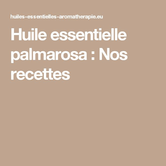 Huile essentielle palmarosa : Nos recettes