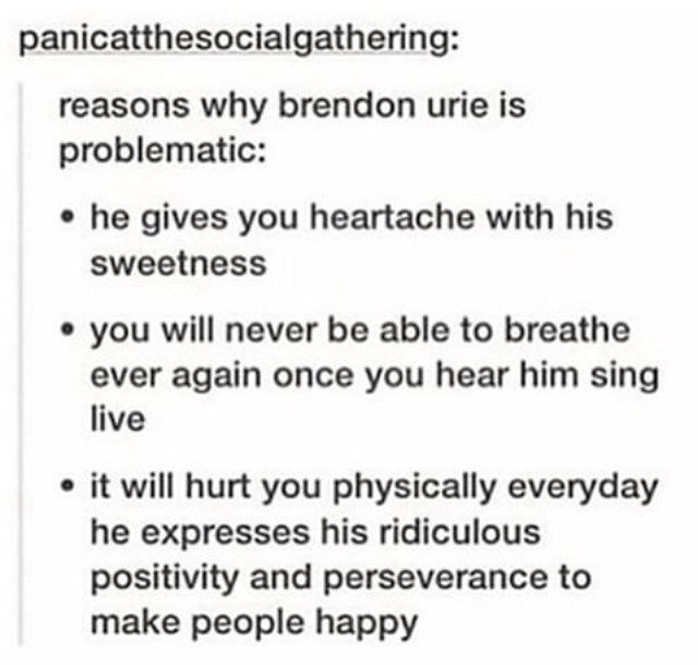 Brendon Urie, aka my spirit being. Most people say spirit animal, I know, but I wanted to be original.