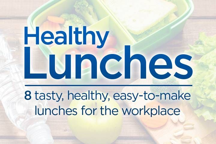 8 tasty, healthy, easy-to-make lunches for the workplace
