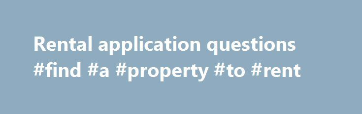 Rental application questions #find #a #property #to #rent http://rentals.remmont.com/rental-application-questions-find-a-property-to-rent/  #rental applications # Answers to the most common questions we hear from renters How do I know if a property is still available? If the property is listed on our website, it's likely still available. However, we receive applications 24 hours a day. We never know when someone new may apply for a particular property.Continue readingTitled as follows…