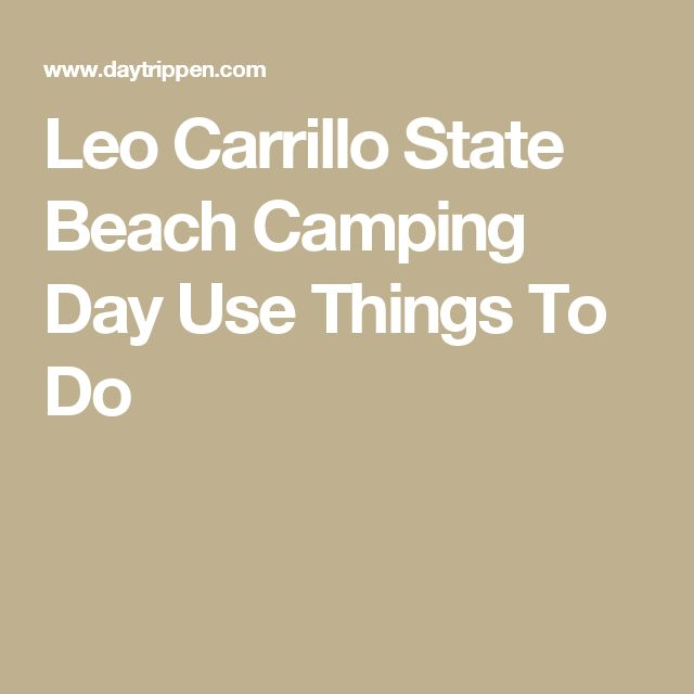 Leo Carrillo State Beach Camping Day Use Things To Do