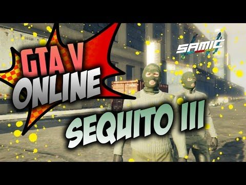 GTA V | Bienvenidos a GTA ONLINE!!! SEQUITO III - SAMIC - YouTube