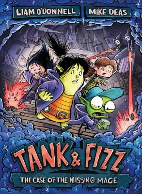Tank & Fizz: The Case of the Missing Mage Written by Liam O'Donnell Illustrated by Mike Deas