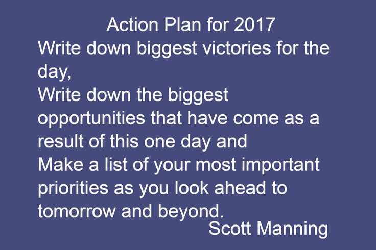 Write down biggest victories for the day,  Write down the biggest opportunities that have come as a ...