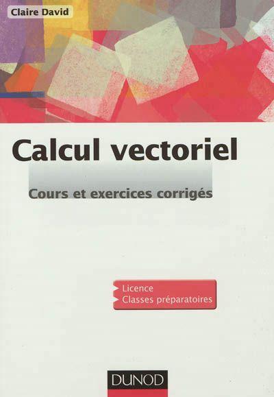 512.5 DAV - Calcul vectoriel / David,C. Cet ouvrage, destiné aux étudiants en première année de Licence scientifique ou aux élèves des classes préparatoires aux grandes écoles, est une introduction au calcul vectoriel, et donc à l'algèbre linéaire. Il est articulé en cinq parties : . nombres complexes, . courbes planes, . géométrie de l'espace, . matrices, . transformations linéaires du plan et de l'espace. Chaque partie est accompagnée d'exercices corrigés en détail.