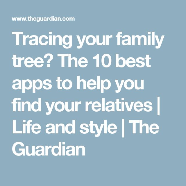 Tracing your family tree? The 10 best apps to help you find your relatives | Life and style | The Guardian