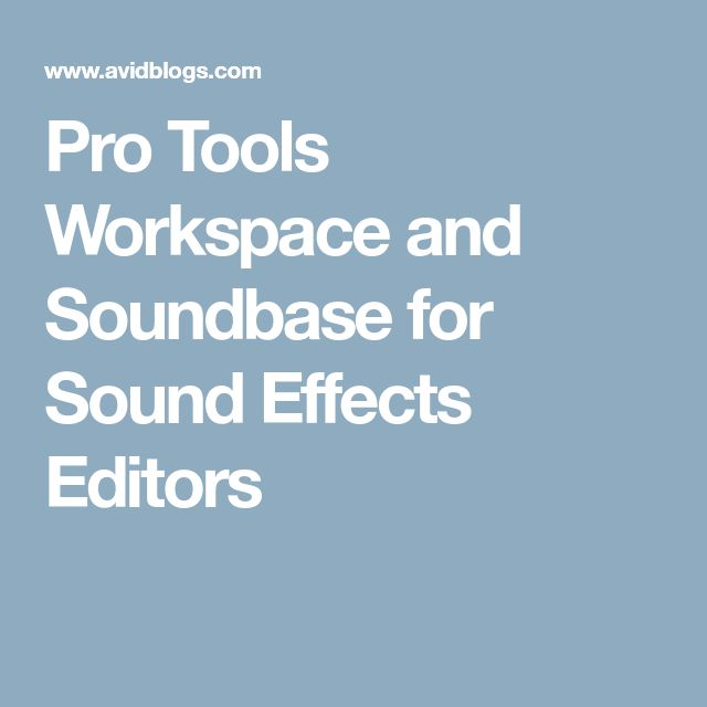 Pro Tools Workspace and Soundbase for Sound Effects Editors