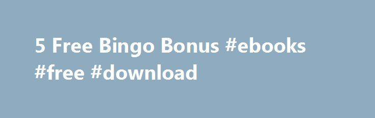 5 Free Bingo Bonus #ebooks #free #download http://free.remmont.com/5-free-bingo-bonus-ebooks-free-download/  #free bingo no deposit required # Free Bingo No Deposit Bingo Slots & Casino There's a new bingo super-hero in town bringing you superhero sized bingo offers and action-packed bingo bonuses. Come join the fun and get your £5 free no deposit bingo bonus right now at Bingorella. Do you like free bingo. Well free […]