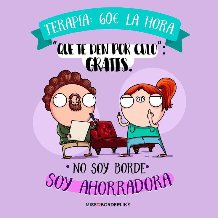 """Terapia: 60€ la hora. """"Que te den por culo"""": gratis. No soy borde, soy ahorradora. #frases #humor #divertidas #missborderlike #chistes #mujeres #borde"""