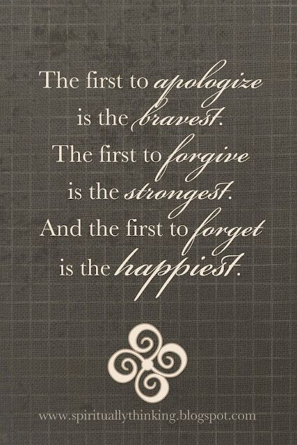 The first to apologize is the bravest.  The first to forgive is the strongest.  And the first to forgetis the happiest.