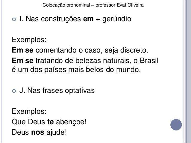Colocação pronominal – professor Evaí Oliveira   I. Nas construções em + gerúndio  Exemplos:  Em se comentando o caso, se...