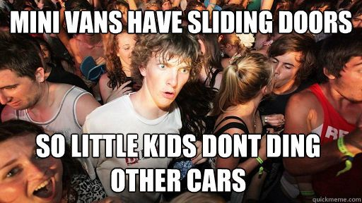 Sudden Clarity Clarence - mini vans have sliding doors so little kids dont ding other