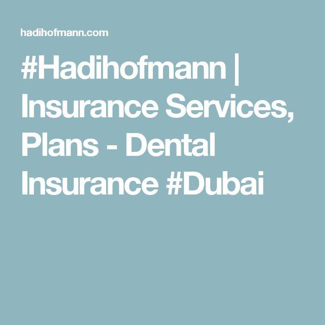 #Hadihofmann | Insurance Services, Plans - Dental Insurance #Dubai