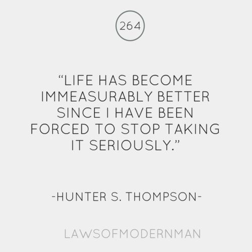 Life has become immeasurably better... - Hunter S. Thompson