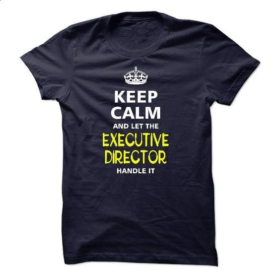 keep calm and let the EXECUTIVE DIRECTOR handle it - #make t shirts #best sweatshirt. MORE INFO => https://www.sunfrog.com/LifeStyle/-keep-calm-and-let-the-EXECUTIVE-DIRECTOR-handle-it.html?60505