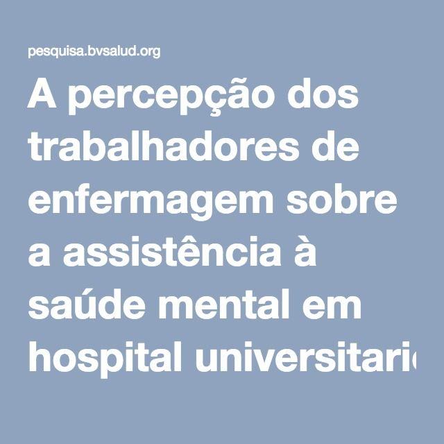 A percepção dos trabalhadores de enfermagem sobre a assistência à saúde mental em hospital universitario