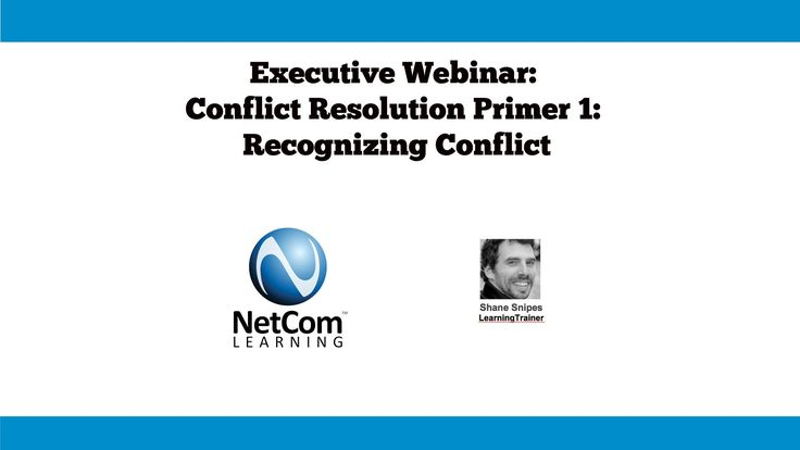 Conflict Resolution Primer 1: Recognizing Conflict - NetCom Learning Exe...