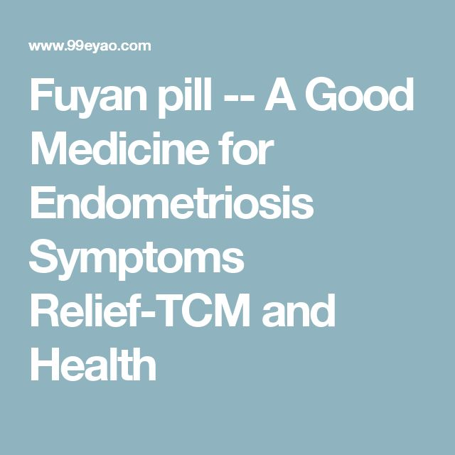 Fuyan pill -- A Good Medicine for Endometriosis Symptoms Relief-TCM and Health