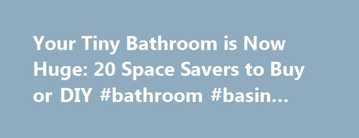 Your Tiny Bathroom is Now Huge: 20 Space Savers to Buy or DIY #bathroom #basin #taps http://bathroom.remmont.com/your-tiny-bathroom-is-now-huge-20-space-savers-to-buy-or-diy-bathroom-basin-taps/  #bathroom space saver Your Tiny Bathroom is Now Huge: 20 Space Savers to Buy or DIY It's safe to say that we've all had to deal with a small apartment with a tiny excuse for a bathroom at least once in our lives. And if you're a city dweller, chances are you're in that crammed […]