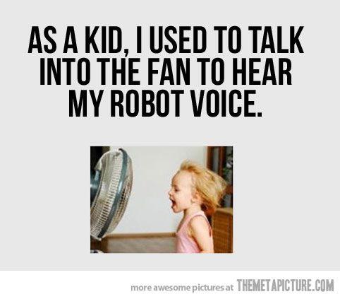 As a kid…: Remember, Childhood Memories, Fans, Robotvo, True, Funny Stuff, Kids, I'M, Robots Voice