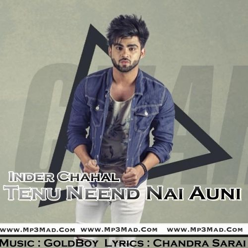 Tenu Neend Nai Auni Is The Single Track By Singer Inder Chahal.Lyrics Of This Song Has Been Penned By Chandra Sarai & Music Of This Song Has Been Given By GoldBoy.