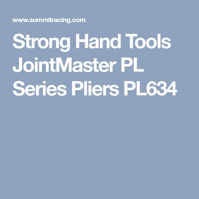 Strong Hand Tools JointMaster PL Series Pliers PL634