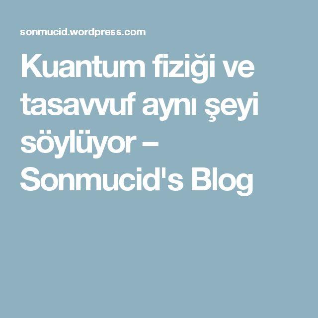 Kuantum fiziği ve tasavvuf aynı şeyi söylüyor – Sonmucid's Blog