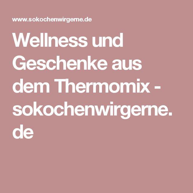 Wellness und Geschenke aus dem Thermomix - sokochenwirgerne.de