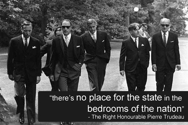 """Pierre Trudeau also shaped Canada when he made it legal to be openly gay, lesbian, bisexual, etc. He is known for his famous line, """"There's no place for the state in the bedrooms of the nation."""""""
