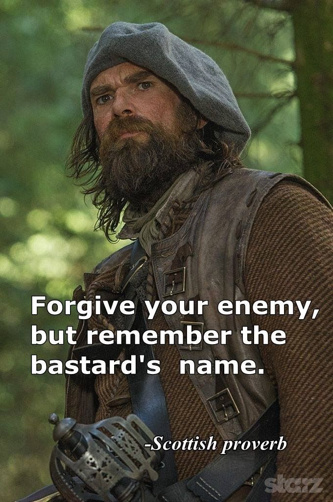 """Forgive your enemy, but remember the bastard's name"" - Meurtagh - Outlander"