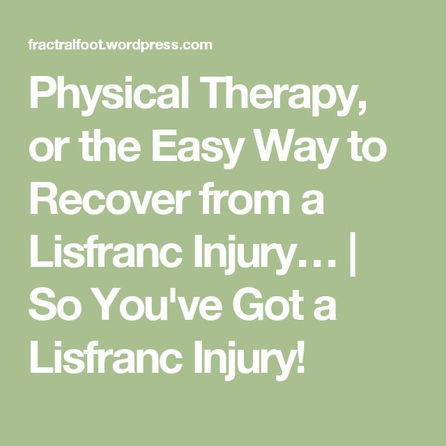 Physical Therapy, or the Easy Way to Recover from a Lisfranc Injury… | So You've Got a Lisfranc Injury!