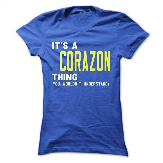 its a CORAZON Thing You Wouldnt Understand ! - T Shirt, - #tshirt no sew #creative tshirt. SIMILAR ITEMS => https://www.sunfrog.com/Names/its-a-CORAZON-Thing-You-Wouldnt-Understand--T-Shirt-Hoodie-Hoodies-YearName-Birthday-38929915-Ladies.html?68278