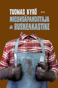 http://www.adlibris.com/fi/product.aspx?isbn=9510390798 | Nimeke: Mielensäpahoittaja ja ruskeakastike - Tekijä: Tuomas Kyrö - ISBN: 9510390798 - Hinta: 13,40 €