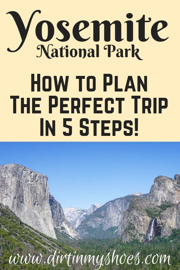 5 Steps To Planning The Perfect Trip To Yosemite In 2020 National Parks Usa Road Trips National Parks Trip Yosemite