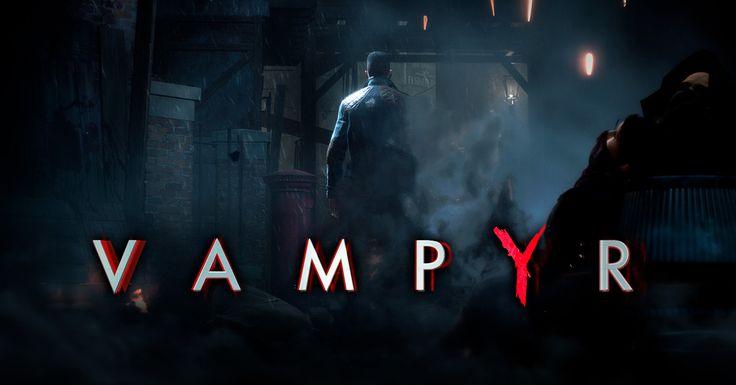 Vampyr - ETA: 2017